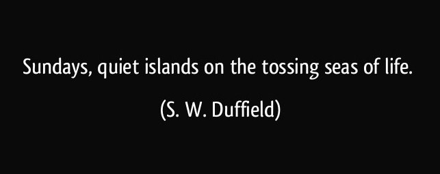 quote-sundays-quiet-islands-on-the-tossing-seas-of-life-s-w-duffield-341670
