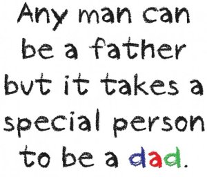 Any-man-can-be-a-father-but-it-takes-a-special-person-to-be-a-dad.-Dad-quotes-and-father-quotes