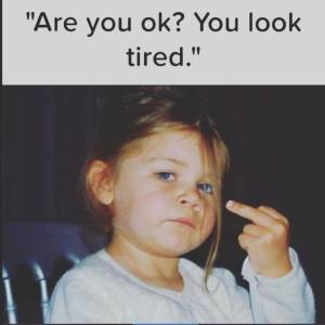 you look tired