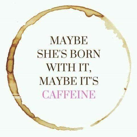 maybe its caffeine